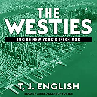 The Westies     Inside New York's Irish Mob              Written by:                                                                                                                                 T. J. English                               Narrated by:                                                                                                                                 James Anderson Foster                      Length: 13 hrs and 45 mins     9 ratings     Overall 4.4