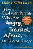 How to Deal With Parents Who Are Angry, Troubled, Afraid, or Just Plain Crazy Second Edition by Elaine K. McEwan (2005-05-04)
