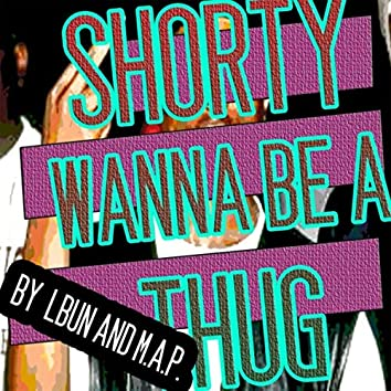 Shorty Wana Be a Thug (feat. M.A.P.)