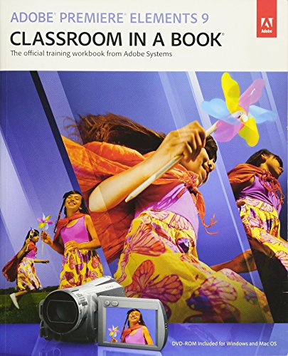 Adobe Premiere Elements 9 Classroom in a Book: The Official Training Workbook from Adobe Systems