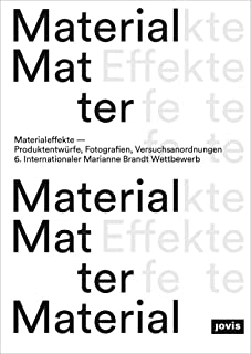 Material Effects: Product Designs, Photographs, Experiments: 6th International Marianne Brandt Contest