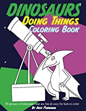 Dinosaurs Doing Things Coloring Book: 50 pictures of cute dinosaurs that are fun & easy for all ages to color