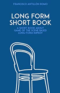 Long Form Short Book: A short book about game of the scene based long-form improv.