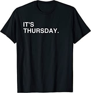 It's Thursday Day Of The Week T-Shirt: Thursday Funny