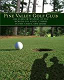 Pine Valley Golf Club: 100 Years of Mystery At the World s Number 1 Golf Course in Pine Valley, New Jersey