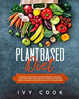 Plant Based Diet: The Perfect Plan To Reset Your Body And Boost Your Energy. A Kick-Start Guide To Cook And Live Your Best. Easy Meatless Recipes For Sane Nutrition Also Good For The Environment.
