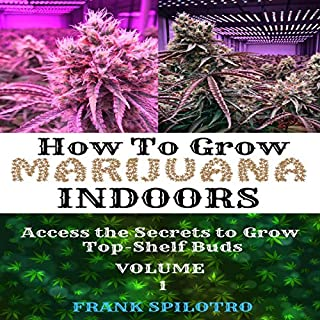 How to Grow Marijuana Indoors     Access the Secrets to Grow Top-Shelf Buds              By:                                                                                                                                 Frank Spilotro                               Narrated by:                                                                                                                                 Matyas J.                      Length: 1 hr and 9 mins     Not rated yet     Overall 0.0