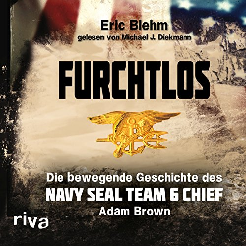 Furchtlos: Die bewegende Geschichte des Navy SEAL Team Six Chief Adam Brown audiobook cover art