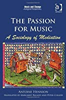 The Passion for Music: A Sociology of Mediation (Music and Change: Ecological Perspectives) by Antoine Hennion translated by Margaret Rigaud(2015-06-26)