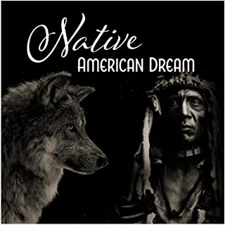 Native American Dream (Shamanic Healer, Astral Catcher, Manitou Guiding Spirit, Call of Sacred Chants, Earth Harmony)