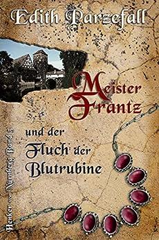 Meister Frantz und der Fluch der Blutrubine (Henker von Nürnberg 3) von [Edith Parzefall, Julia Handl]