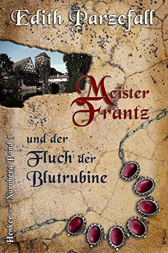 Meister Frantz und der Fluch der Blutrubine (Henker von Nürnberg 3) (German Edition)