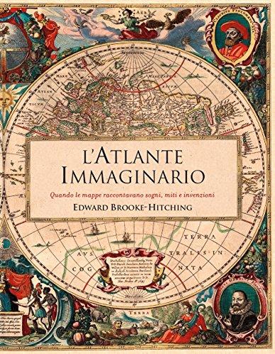 L'atlante immaginario. Quando le mappe raccontavano sogni, miti e invenzioni