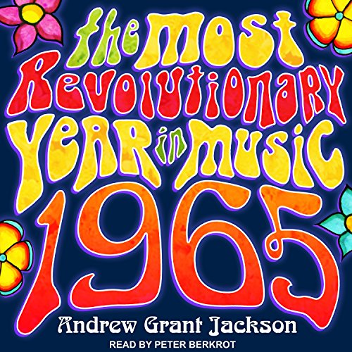 1965     The Most Revolutionary Year in Music              By:                                                                                                                                 Andrew Grant Jackson                               Narrated by:                                                                                                                                 Peter Berkrot                      Length: 11 hrs and 30 mins     14 ratings     Overall 4.6