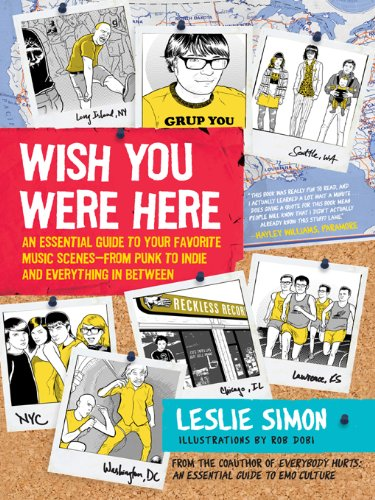Wish You Were Here: An Essential Guide to Your Favorite Music Scenes�