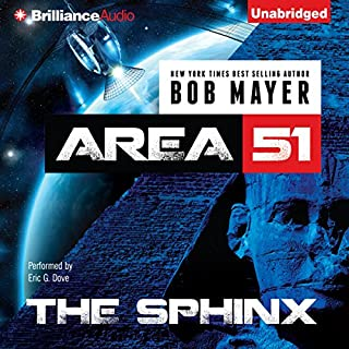 The Sphinx     Area 51, Book 4              By:                                                                                                                                 Bob Mayer                               Narrated by:                                                                                                                                 Eric G. Dove                      Length: 9 hrs and 32 mins     212 ratings     Overall 4.1