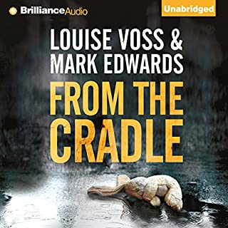 From the Cradle                   By:                                                                                                                                 Mark Edwards,                                                                                        Louise Voss                               Narrated by:                                                                                                                                 James Clamp                      Length: 10 hrs and 52 mins     24 ratings     Overall 4.4