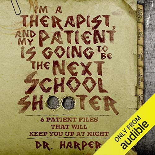 I'm a Therapist, and My Patient Is Going to Be the Next School Shooter  By  cover art