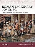 Roman Legionary 109-58 BC: The Age of Marius, Sulla and...