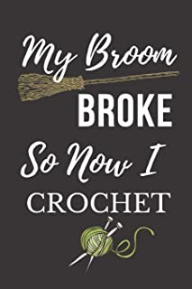 My Broom Broke So Now I Crochet: Funny Novelty Crochet Gift Notebook: Awesome Lined Journal For Crocheters