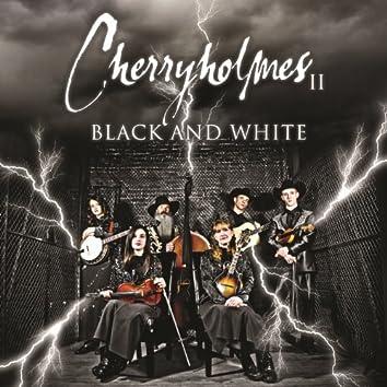 Cherryholmes II - Black And White