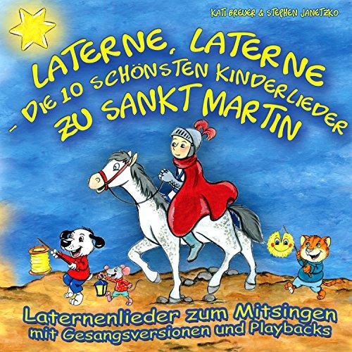 Laterne, Laterne - Die 10 schönsten Kinderlieder zu Sankt Martin (Laternenlieder zum Mitsingen mit Gesangsversionen und Playbacks)