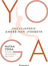 Encyclopédie Yoga. Hatha Yoga, toutes les âsanas pas à pas (French Edition)