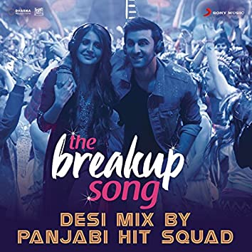 """The Breakup Song (Desi Mix By Panjabi Hit Squad) [From """"Ae Dil Hai Mushkil""""]"""