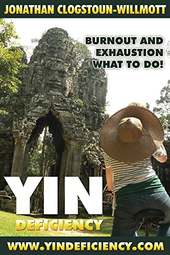 Yin Deficiency - Burnout and Exhaustion: What to Do! (Chinese Medicine in English Book 2) (English Edition)