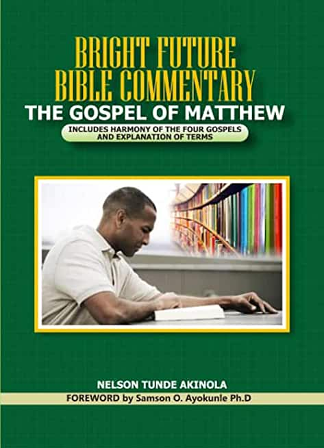 BRIGHT FUTURE BIBLE COMMENTARY ON THE GOSPEL OF MATTHEW: INCLUDES HARMONY OF THE FOUR GOSPELS AND EXPLANATION OF TERMS (English Edition)