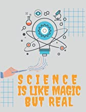 Science Is Like Magic But Real Notebook: Science notebook - 100 Blank and Lined pages and White Paper Paperback