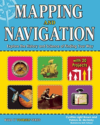 Mapping and Navigation: Explore the History and Science of Finding Your Way with 20 Projects (Build It Yourself) (English Edition)