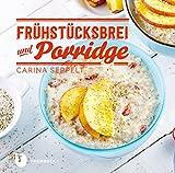 Frühstücksbrei & Porridge: Glück zum Löffeln (German Edition)