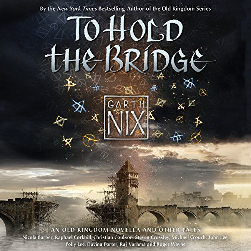 To Hold the Bridge                   By:                                                                                                                                 Garth Nix                               Narrated by:                                                                                                                                 Nicola Barber,                                                                                        Raphael Corkhill,                                                                                        Roger Wayne,                   and others                 Length: 13 hrs and 24 mins     141 ratings     Overall 4.4