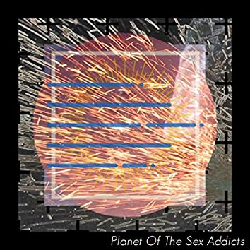 Planet Of The Sex Addicts