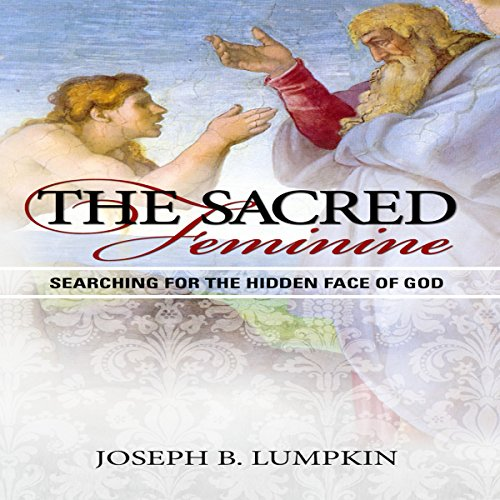 The Sacred Feminine: Searching for the Hidden Face of God audiobook cover art