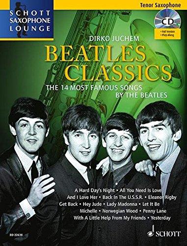 Beatles Classics: The 14 Most Famous Songs by The Beatles. Tenor-Saxophon. Ausgabe mit CD. (Schott Saxophone Lounge)