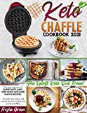 KETO CHAFFLE COOKBOOK 2021: The Best Selection Of Super Tasty, and Easy Low-Carb Waffle Recipes. Includes Tips, Tricks, And Substitutions For Frothy And Crunchy Waffles. The Latest Keto Diet Trend!