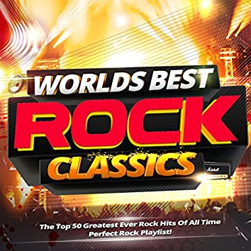 Worlds Best Rock Classics - The Top 50 Greatest Ever Rock Hits of All Time - Perfect Rock Playlist!