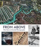 From Above: The Story of Aerial Photography (150 Years of Breathtaking Imagery)