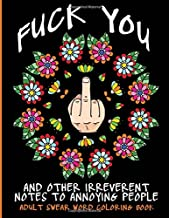 Fuck You & Other Irreverent Notes to Annoying People: 40 Sweary Rude Curse Word Coloring Pages to Calm You the F*ck Down: 1