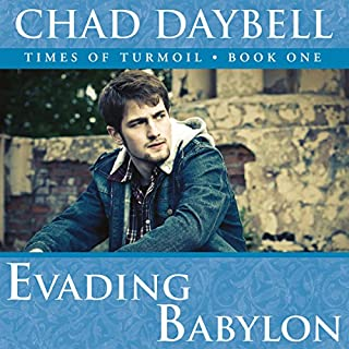Evading Babylon     Times of Turmoil, Book 1              By:                                                                                                                                 Chad Daybell                               Narrated by:                                                                                                                                 Seth Daybell                      Length: 3 hrs and 56 mins     26 ratings     Overall 4.1