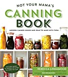 Best Canning Books - Not Your Mama's Canning Book: Modern Canned Goods Review