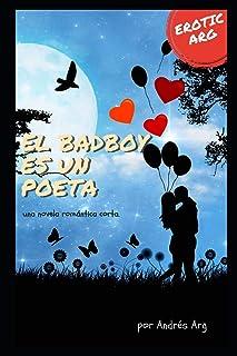 El badboy es un poeta: una novela romántica corta (EroticArg)