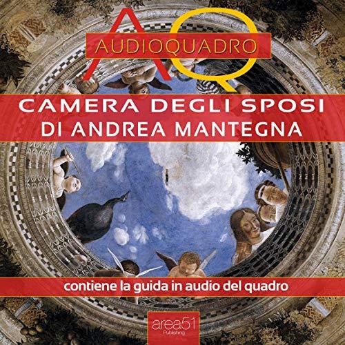 Camera degli Sposi di Andrea Mantegna     Audioquadro              Di:                                                                                                                                 Cristian Camanzi                               Letto da:                                                                                                                                 Elena De Bertolis                      Durata:  26 min     5 recensioni     Totali 4,6