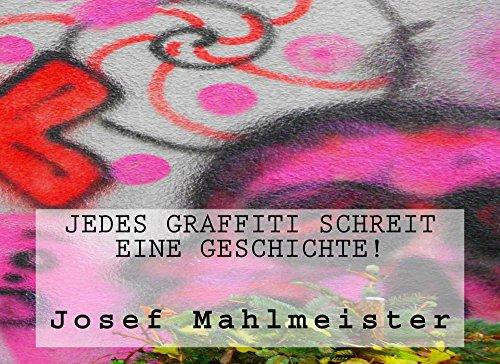 Jedes Graffiti schreit eine Geschichte!: Mit mehr als 70 Foto-Beispielen (German Edition)