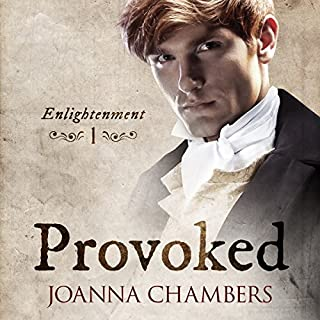 Provoked     Enlightenment              By:                                                                                                                                 Joanna Chambers                               Narrated by:                                                                                                                                 Hamish McKinlay                      Length: 5 hrs and 52 mins     74 ratings     Overall 4.5