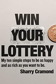 Win Your Lottery (USA edition): My ten simple steps to be as happy and as rich as you want to be