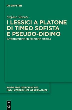 I lessici a Platone di Timeo Sofista e Pseudo-Didimo: Introduzione ed edizione critica (Sammlung griechischer und lateinischer Grammatiker Vol. 14)