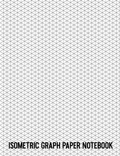 Isometric Graph Paper Notebook: Minimalist Modern 8 1/2 x 11' 120 Pages of Equilateral Triangles Grid Paper for 3D Designers, Architects, Students, Artists and More